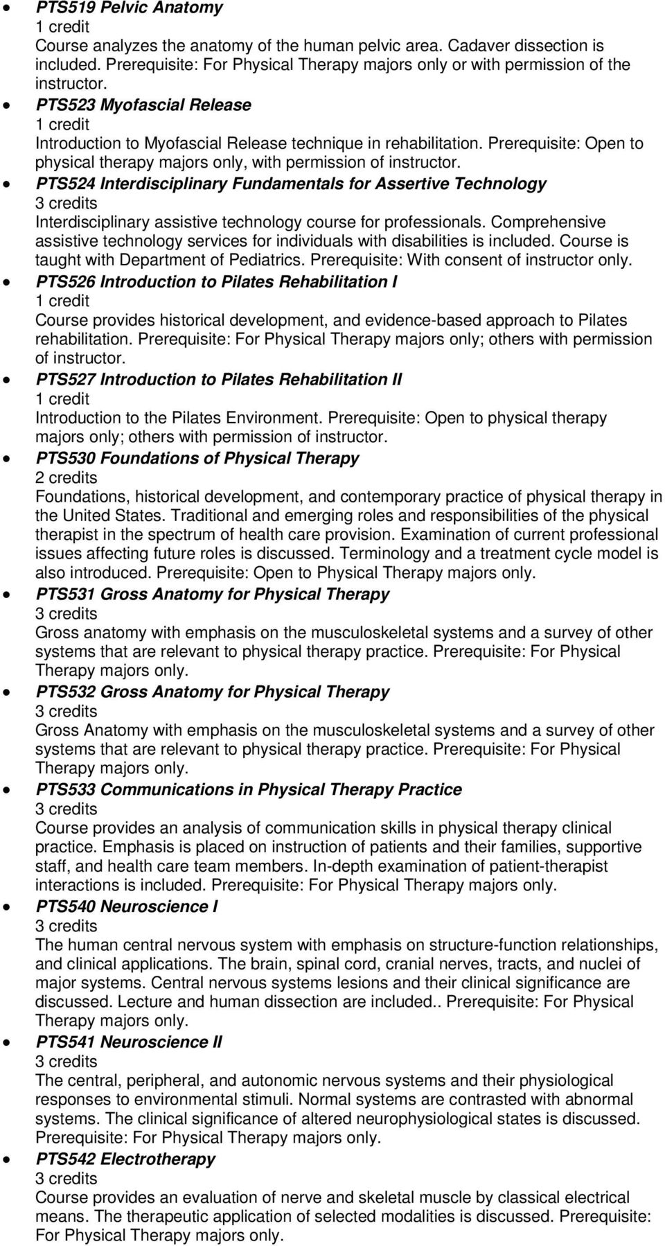 Prerequisite: Open to physical therapy majors only, with permission of PTS524 Interdisciplinary Fundamentals for Assertive Technology Interdisciplinary assistive technology course for professionals.