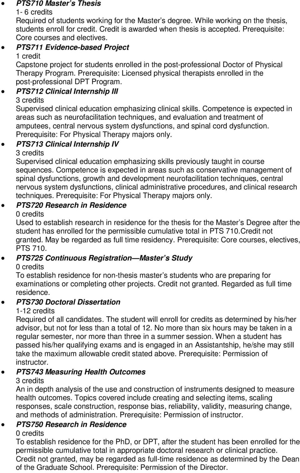 Prerequisite: Licensed physical therapists enrolled in the post-professional DPT Program. PTS712 Clinical Internship III Supervised clinical education emphasizing clinical skills.