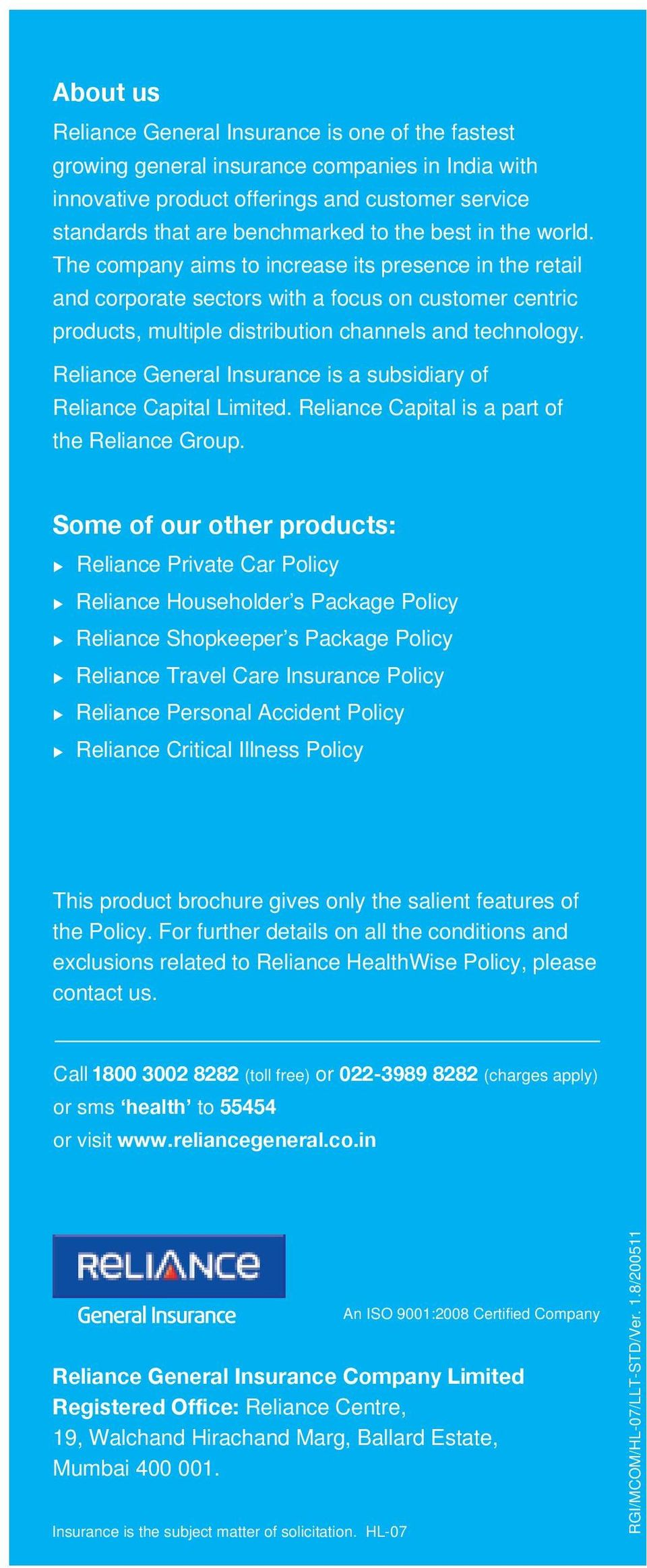 Reliance General Insurance is a subsidiary of Reliance Capital Limited. Reliance Capital is a part of the Reliance Group.