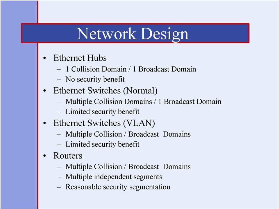 benefit Ethernet Switches (VLAN) Multiple Collision / Broadcast Domains Limited security benefit