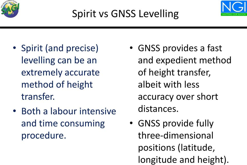 GNSS provides a fast and expedient method of height transfer, albeit with less accuracy