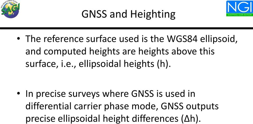 In precise surveys where GNSS is used in differential carrier phase