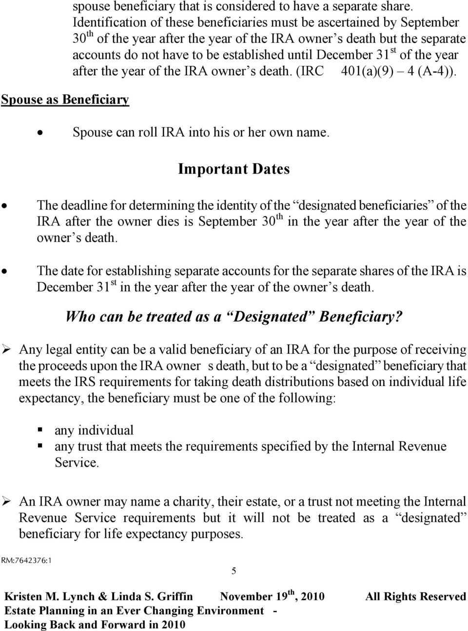 31 st of the year after the year of the IRA owner s death. (IRC 401(a)(9) 4 (A-4)). Spouse can roll IRA into his or her own name.
