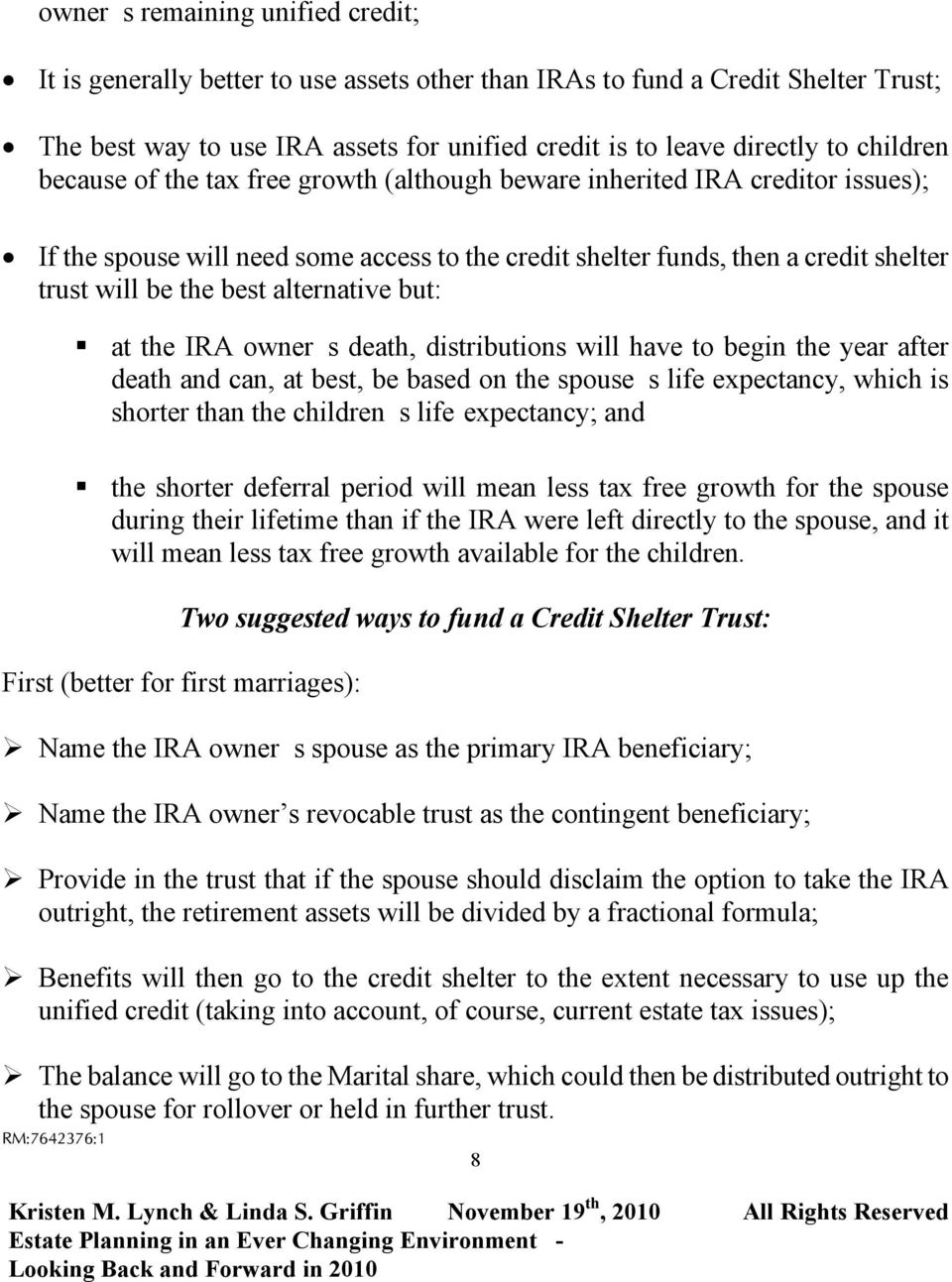 alternative but: at the IRA owner s death, distributions will have to begin the year after death and can, at best, be based on the spouse s life expectancy, which is shorter than the children s life