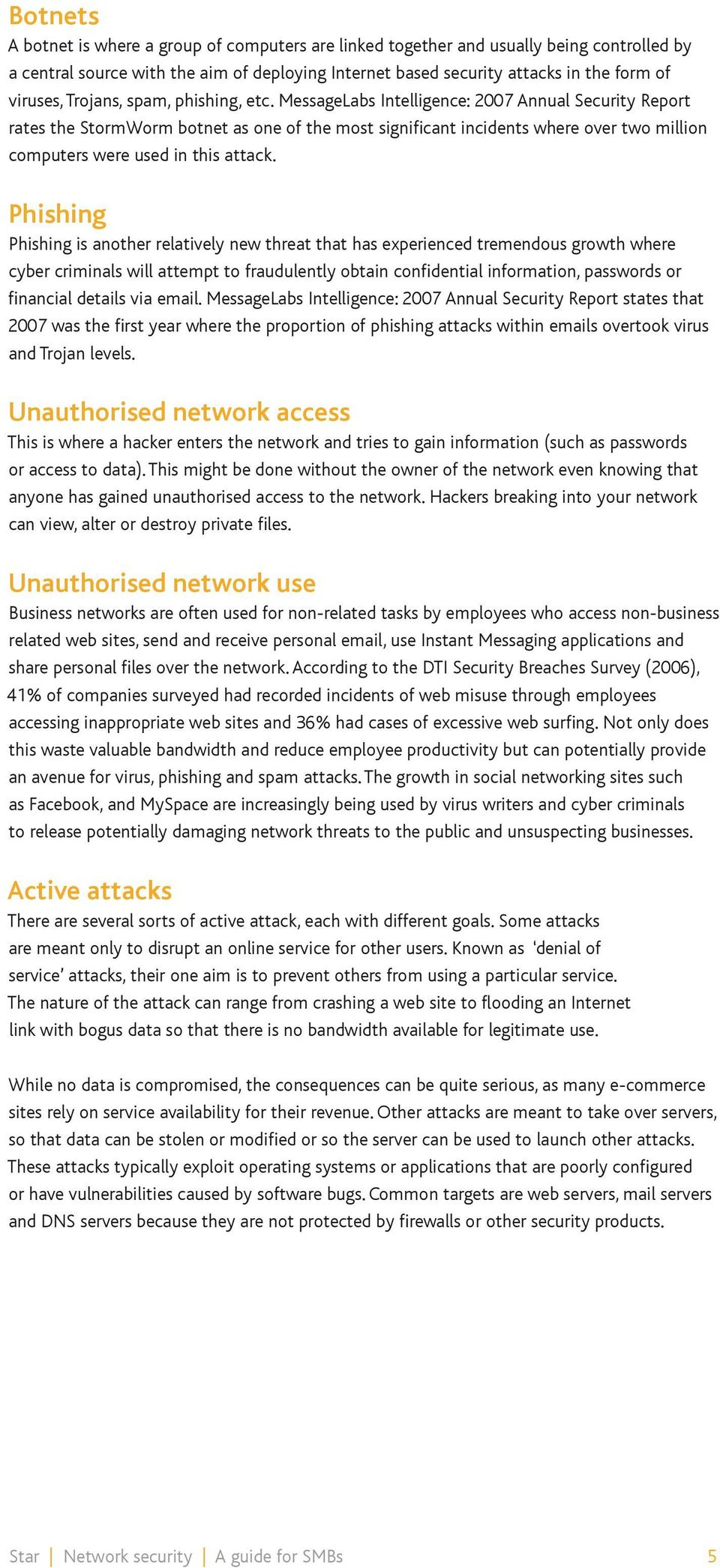 MessageLabs Intelligence: 2007 Annual Security Report rates the StormWorm botnet as one of the most significant incidents where over two million computers were used in this attack.