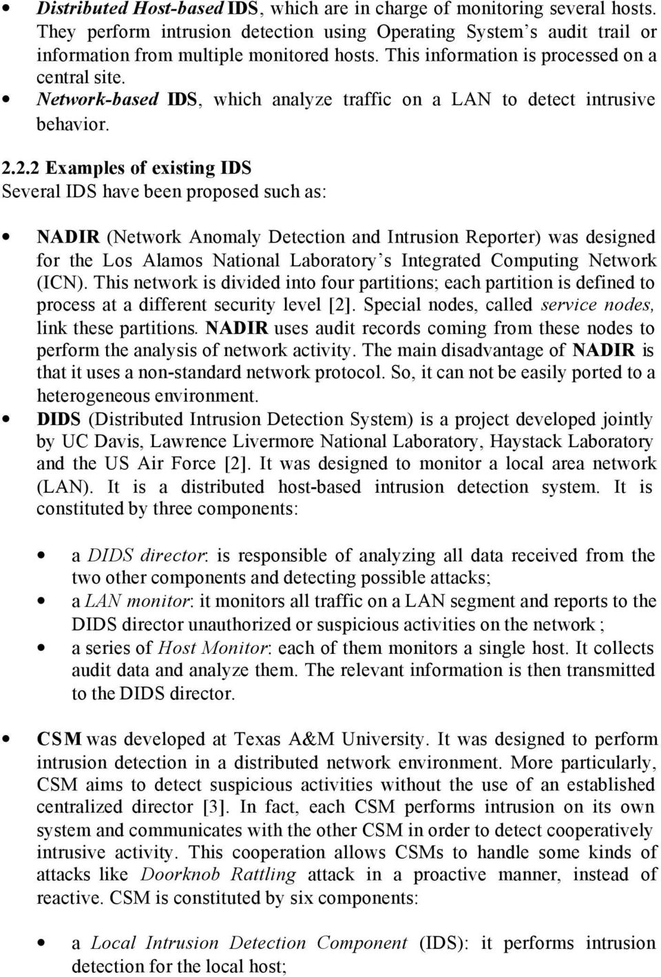 2.2 Examples of existing IDS Several IDS have been proposed such as: NADIR (Network Anomaly Detection and Intrusion Reporter) was designed for the Los Alamos National Laboratory s Integrated