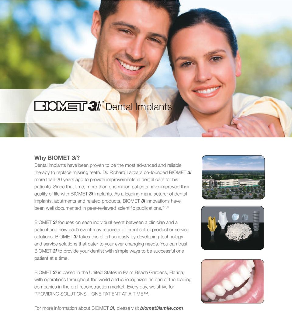 Since that time, more than one million patients have improved their quality of life with BIOMET 3i Implants.