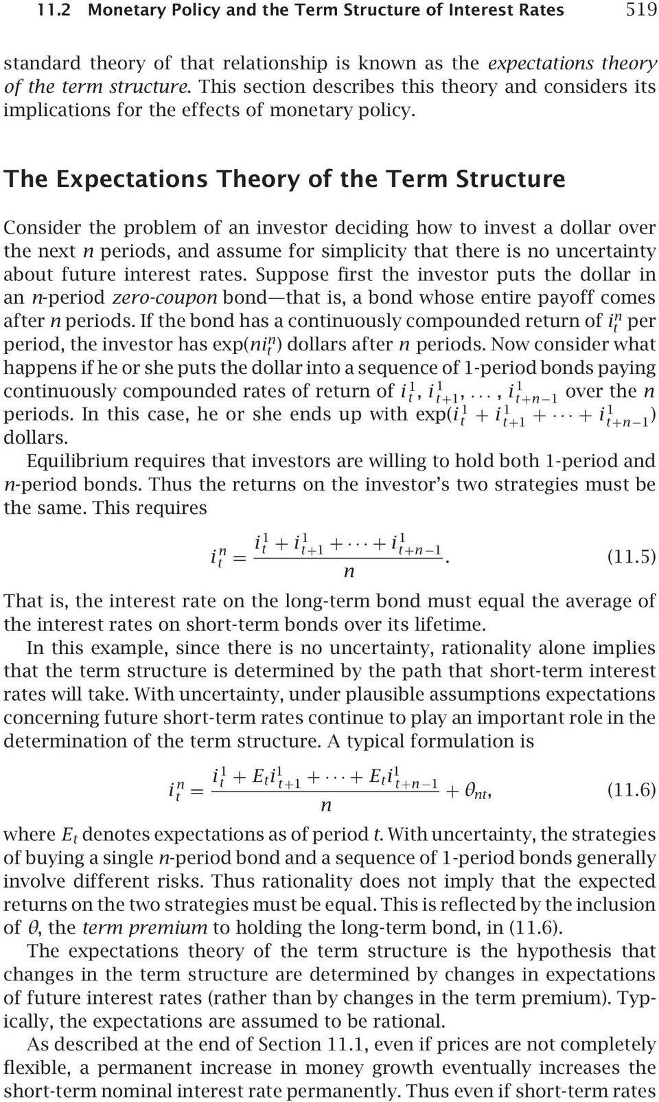 The Expectations Theory of the Term Structure Consider the problem of an investor deciding how to invest a dollar over the next n periods, and assume for simplicity that there is no uncertainty about