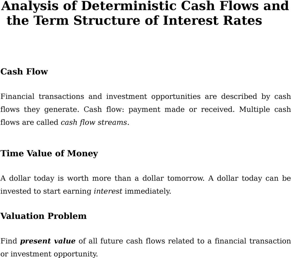 Multiple cash flows are called cash flow streams. Time Value of Money A dollar today is worth more than a dollar tomorrow.