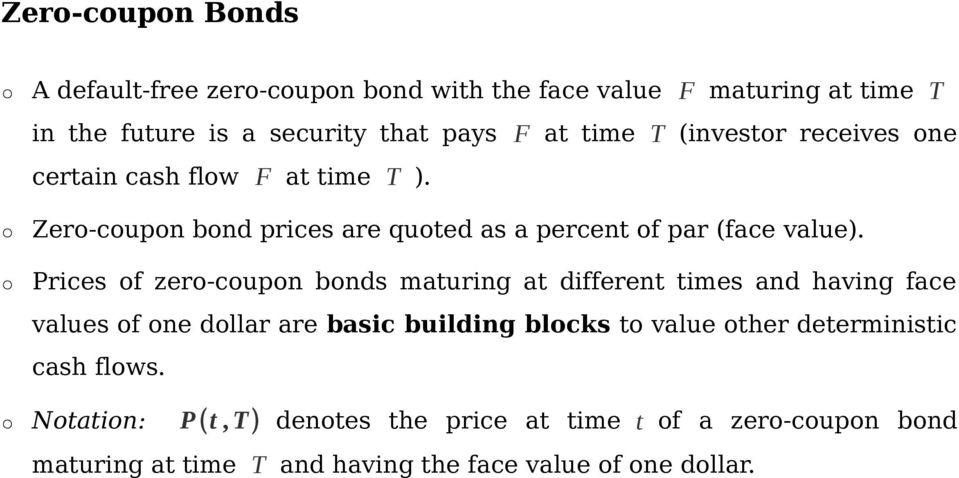 Prices of zero-coupon bonds maturing at different times and having face values of one dollar are basic building blocks to value other