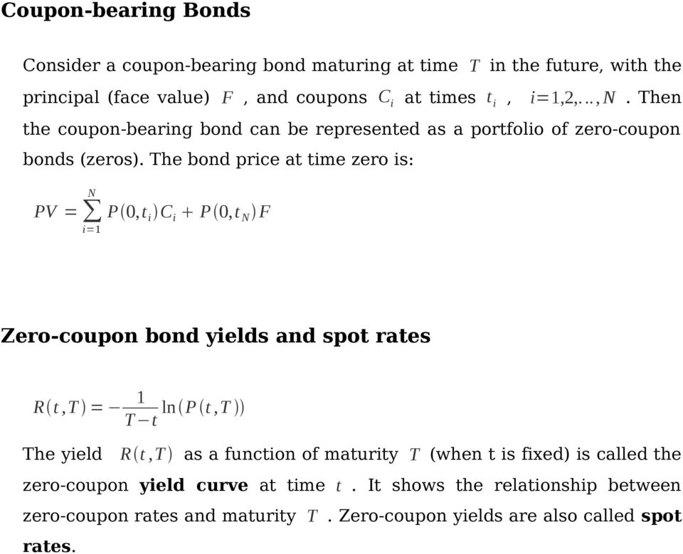 The bond price at time zero is: N PV = i=1 P 0,t i C i P 0,t N F Zero-coupon bond yields and spot rates R t,t = 1 ln P t,t T t The yield R t,t as a