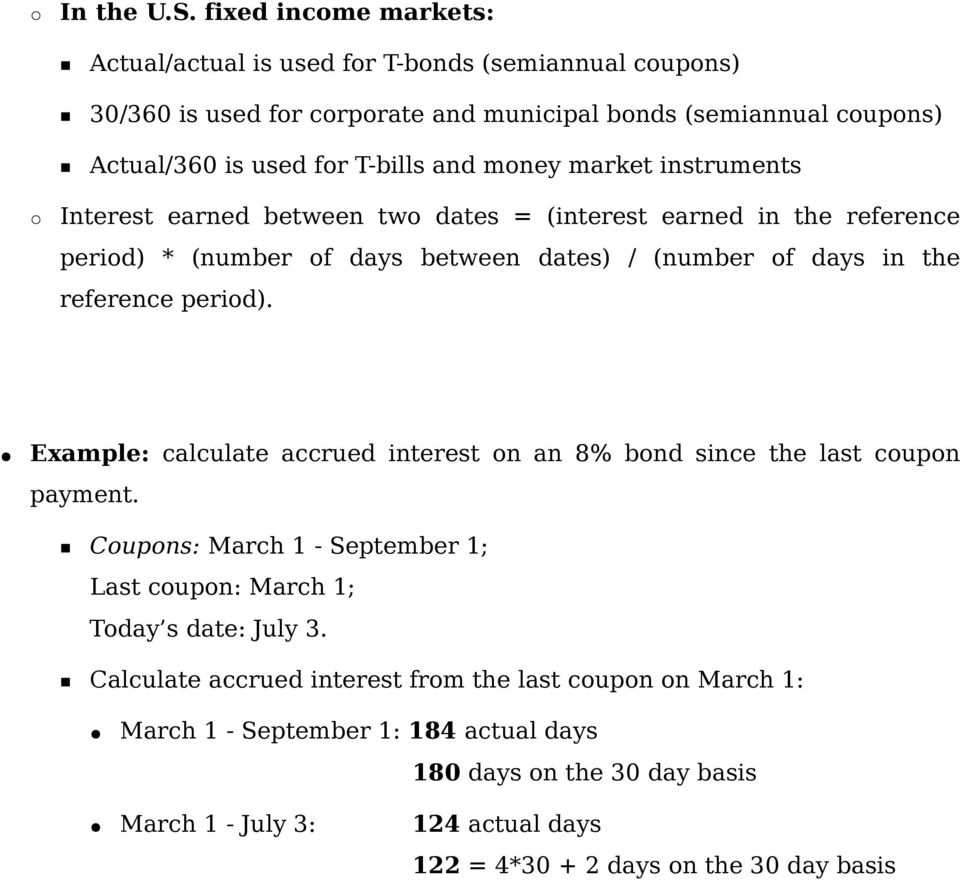 money market instruments Interest earned between two dates = (interest earned in the reference period) * (number of days between dates) / (number of days in the reference period).