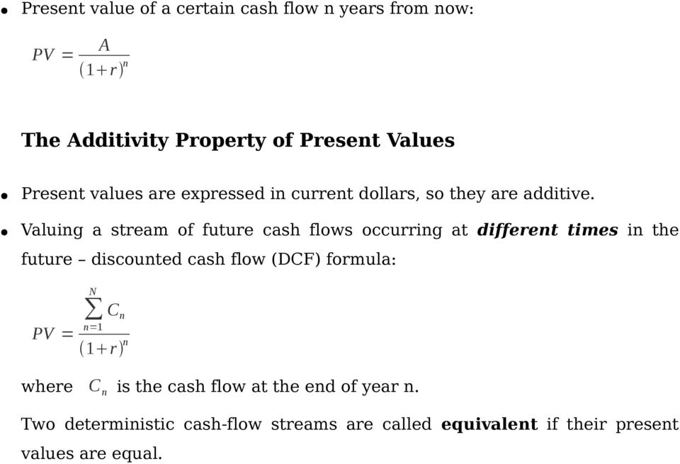 Valuing a stream of future cash flows occurring at different times in the future discounted cash flow (DCF)