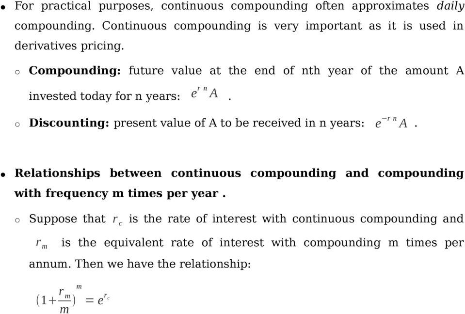 Compounding: future value at the end of nth year of the amount A invested today for n years: e r n A.