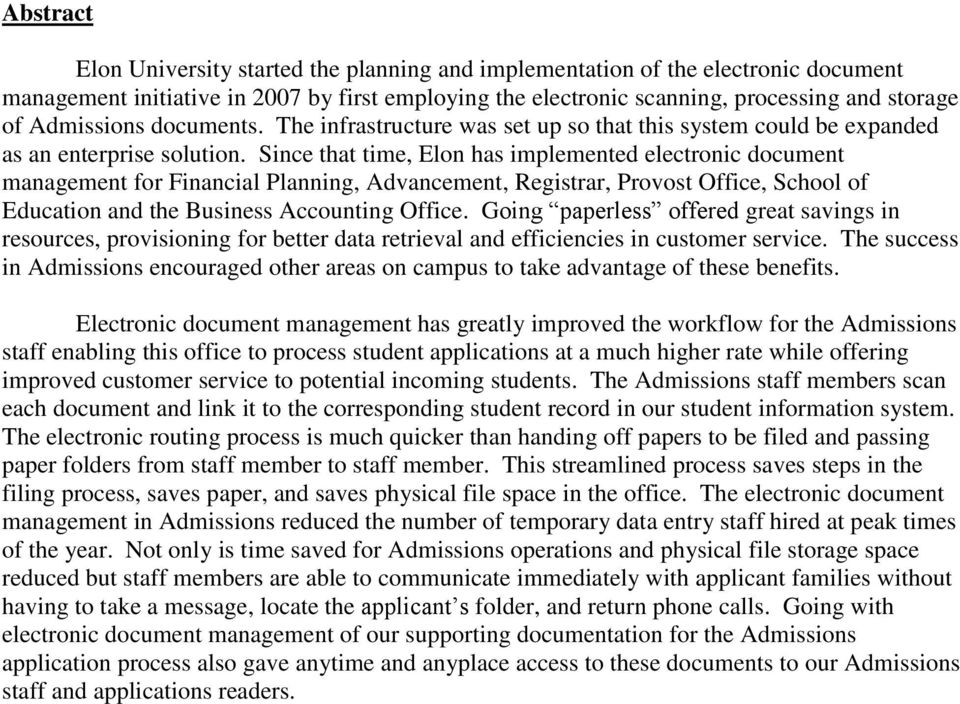 Since that time, Elon has implemented electronic document management for Financial Planning, Advancement, Registrar, Provost Office, School of Education and the Business Accounting Office.