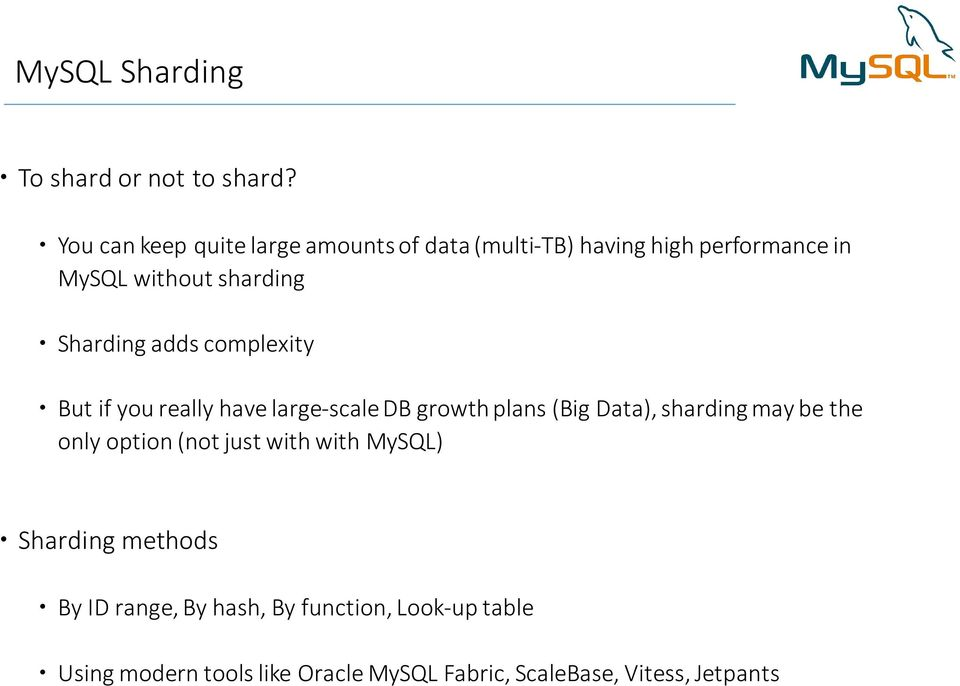 Sharding adds complexity But if you really have large-scale DB growth plans (Big Data), sharding may be