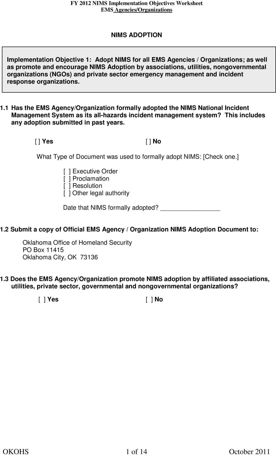 1 Has the EMS Agency/Organization formally adopted the NIMS National Incident Management System as its all-hazards incident management system? This includes any adoption submitted in past years.