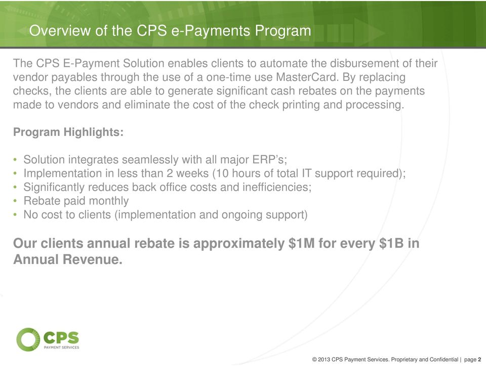 Program Highlights: Solution integrates seamlessly with all major ERP s; Implementation in less than 2 weeks (10 hours of total IT support required); Significantly reduces back office costs and