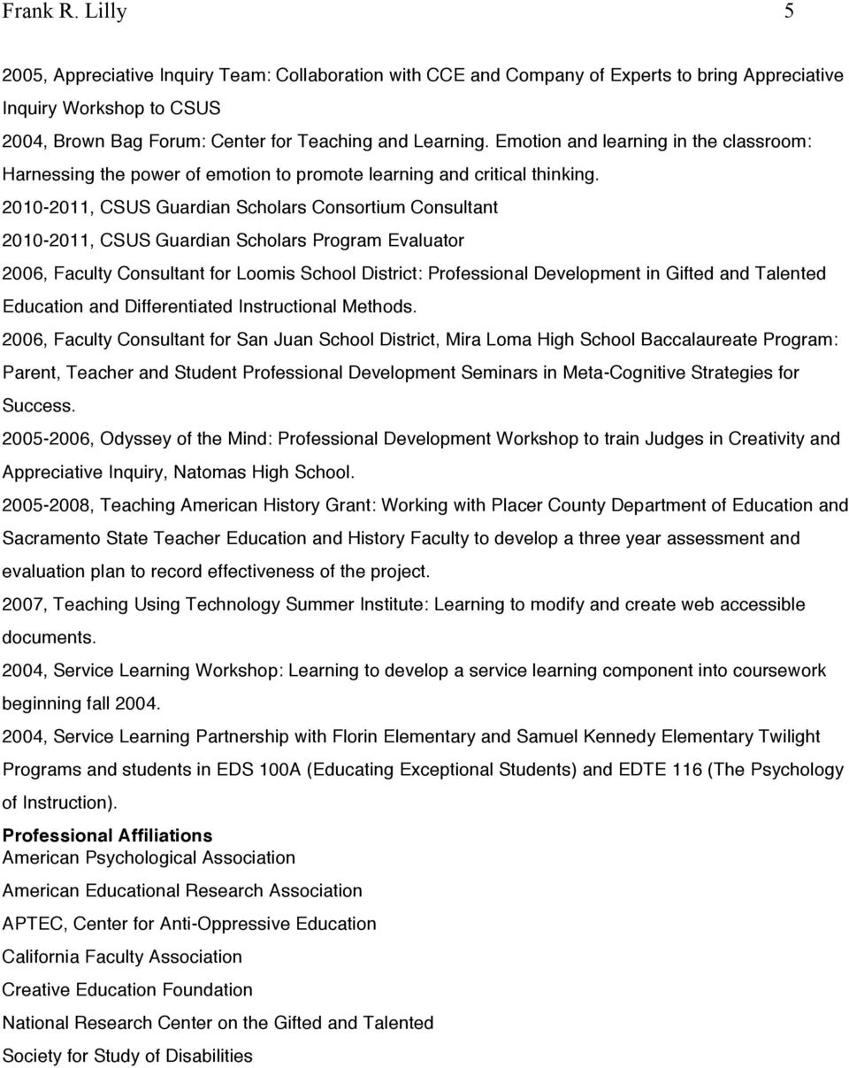 2010-2011, CSUS Guardian Scholars Consortium Consultant 2010-2011, CSUS Guardian Scholars Program Evaluator 2006, Faculty Consultant for Loomis School District: Professional Development in Gifted and