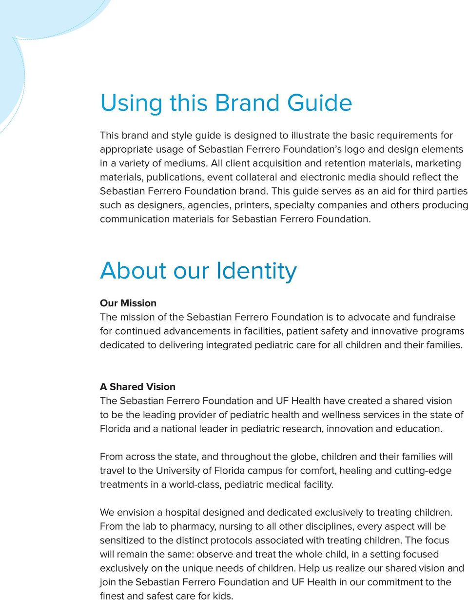 This guide serves as an aid for third parties such as designers, agencies, printers, specialty companies and others producing communication materials for Sebastian Ferrero Foundation.