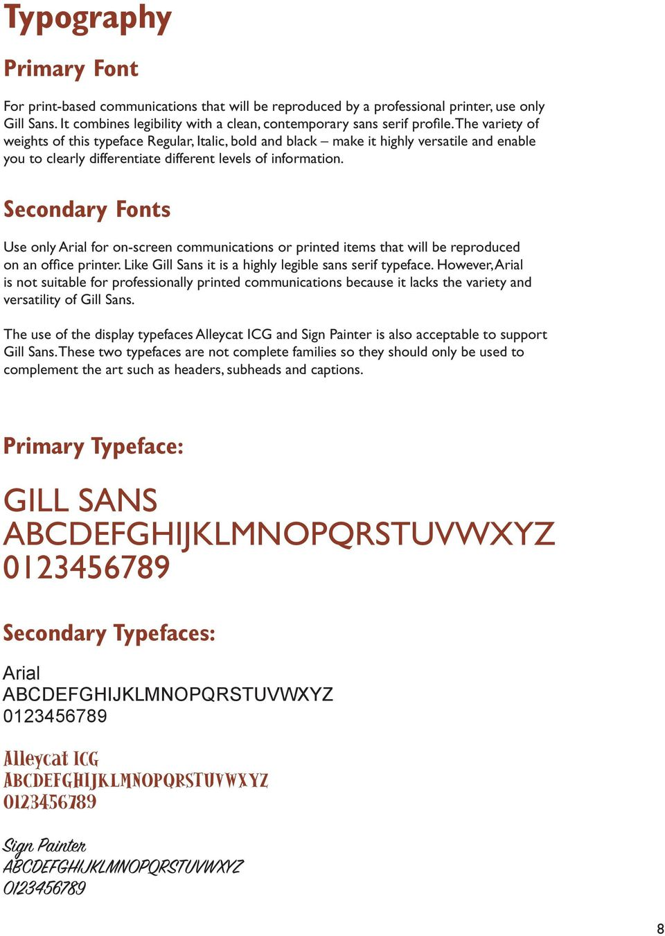 Secondary Fonts Use only Arial for on-screen communications or printed items that will be reproduced on an office printer. Like Gill Sans it is a highly legible sans serif typeface.