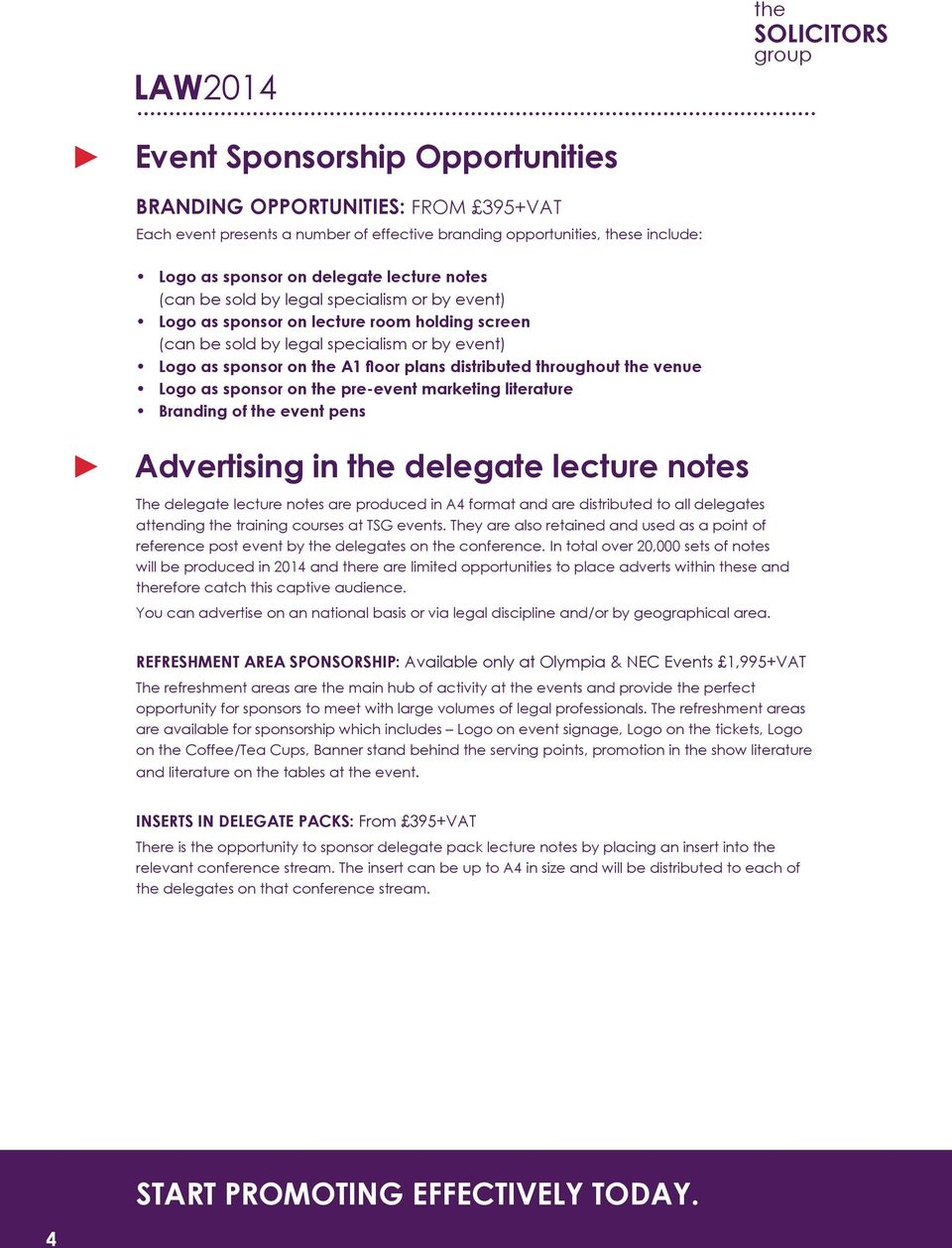 as sponsor on pre-event marketing literature Branding of event pens Advertising in delegate lecture notes The delegate lecture notes are produced in A4 format and are distributed to all delegates