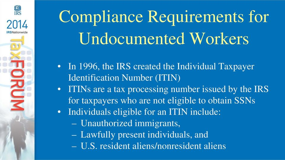 for taxpayers who are not eligible to obtain SSNs Individuals eligible for an ITIN include: