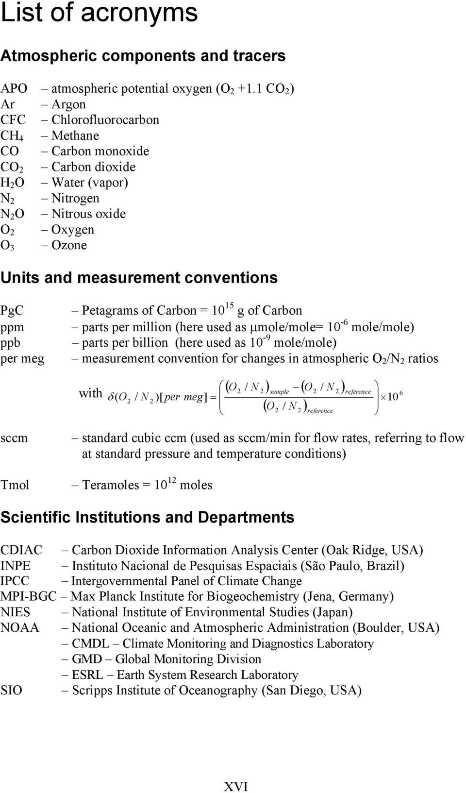 conventions PgC ppm ppb per meg sccm Tmol Petagrams of Carbon = 10 15 g of Carbon parts per million (here used as μmole/mole= 10-6 mole/mole) parts per billion (here used as 10-9 mole/mole)