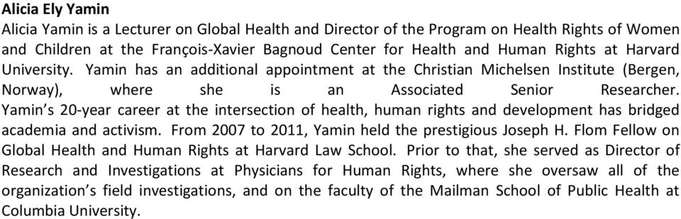 Yamin s 20-year career at the intersection of health, human rights and development has bridged academia and activism. From 2007 to 2011, Yamin held the prestigious Joseph H.