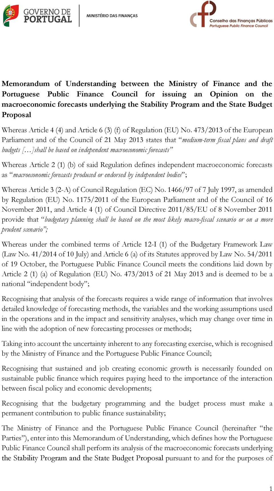 473/2013 of the European Parliament and of the Council of 21 May 2013 states that medium-term fiscal plans and draft budgets [ ]shall be based on independent macroeconomic forecasts Whereas Article 2