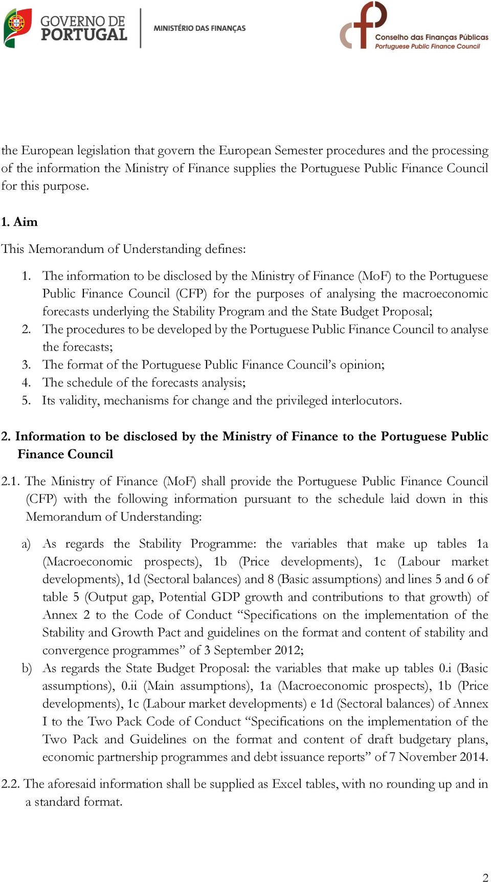 The information to be disclosed by the Ministry of Finance (MoF) to the Portuguese Public Finance Council (CFP) for the purposes of analysing the macroeconomic forecasts underlying the Stability
