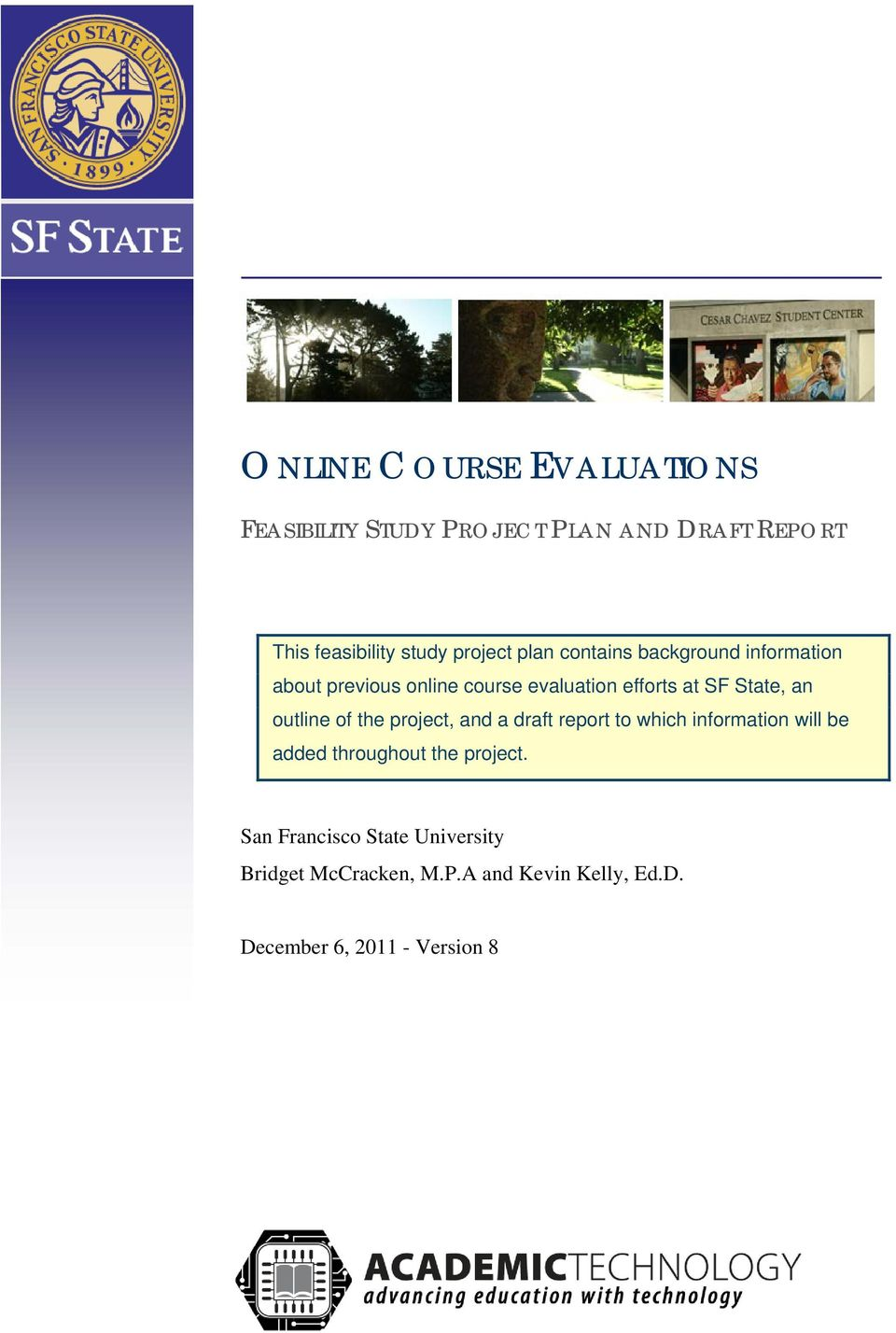 State, an outline of the project, and a draft report to which information will be added throughout the