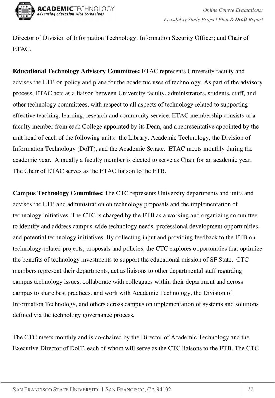 As part of the advisory process, ETAC acts as a liaison between University faculty, administrators, students, staff, and other technology committees, with respect to all aspects of technology related