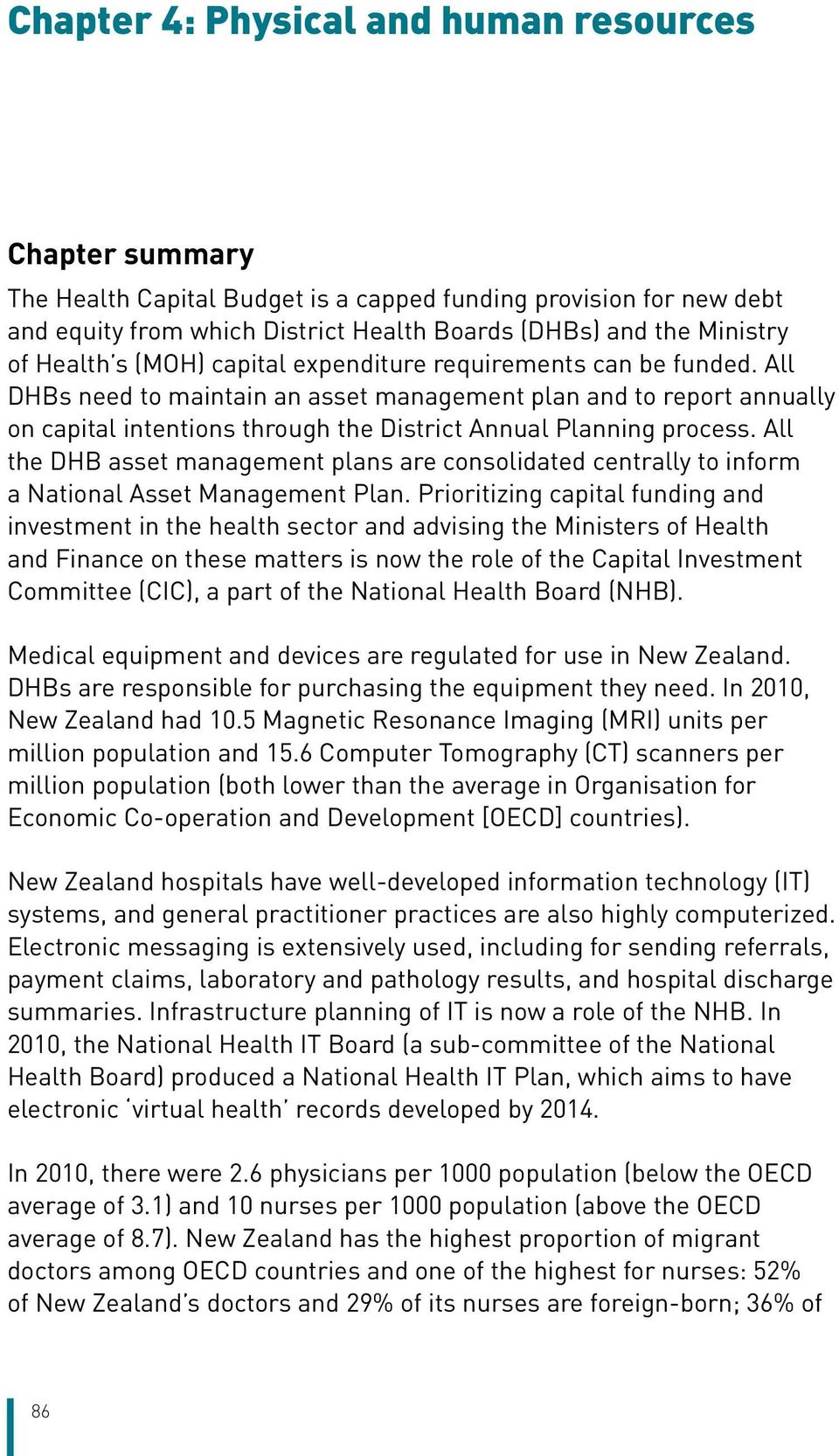 All DHBs need to maintain an asset management plan and to report annually on capital intentions through the District Annual Planning process.