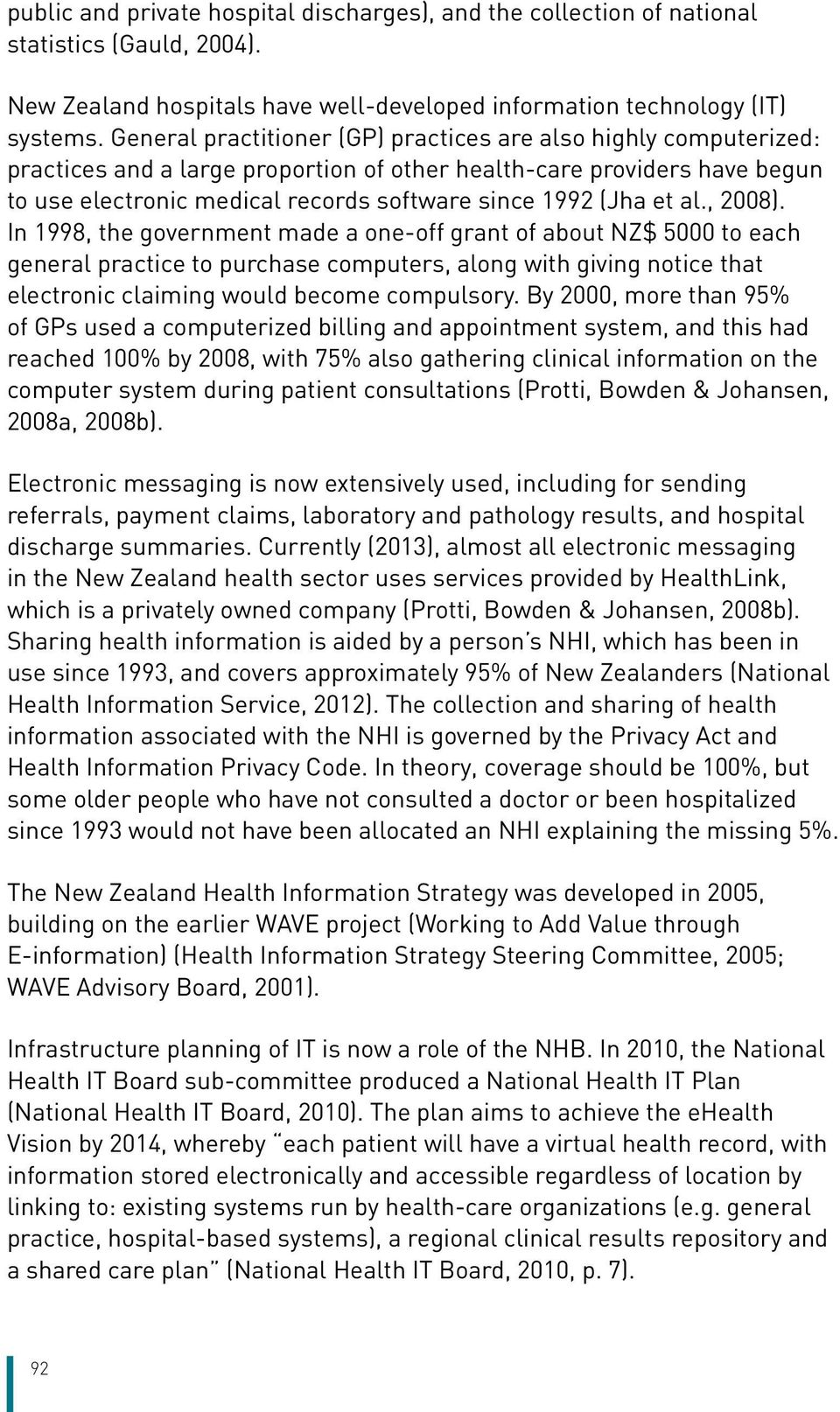 et al., 2008). In 1998, the government made a one-off grant of about NZ$ 5000 to each general practice to purchase computers, along with giving notice that electronic claiming would become compulsory.