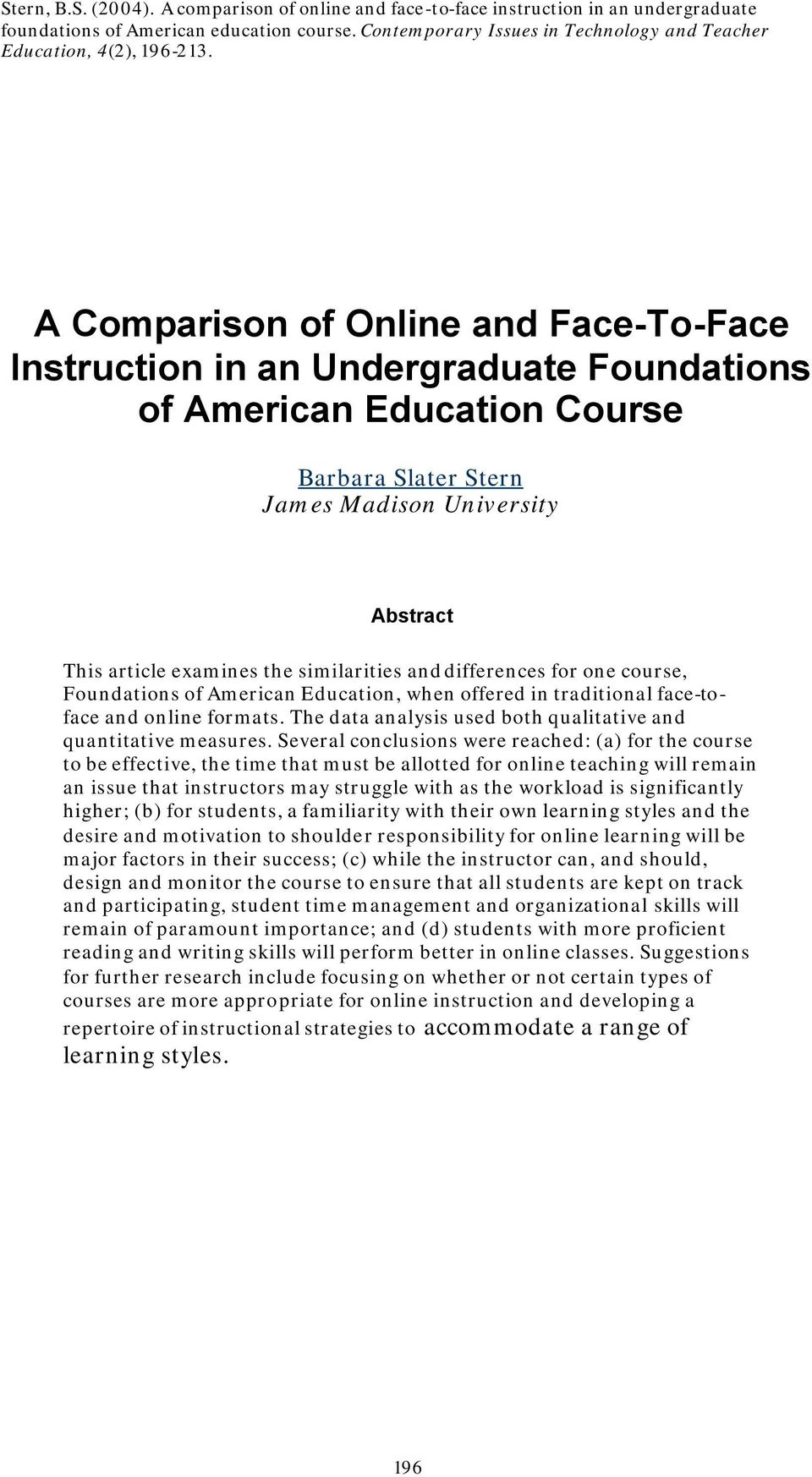 A Comparison of Online and Face-To-Face Instruction in an Undergraduate Foundations of American Education Course Barbara Slater Stern James Madison University Abstract This article examines the