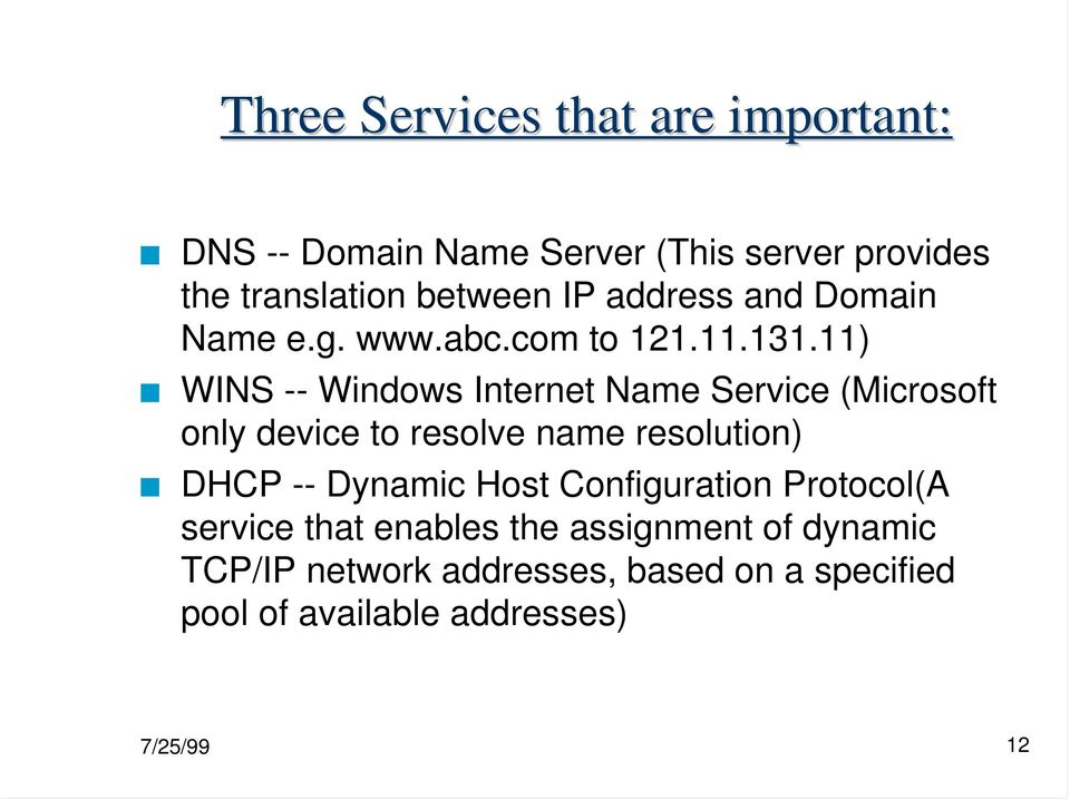 11) WINS -- Windows Internet Name Service (Microsoft only device to resolve name resolution) DHCP -- Dynamic