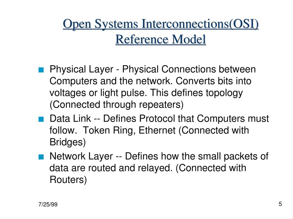 This defines topology (Connected through repeaters) Data Link -- Defines Protocol that Computers must follow.