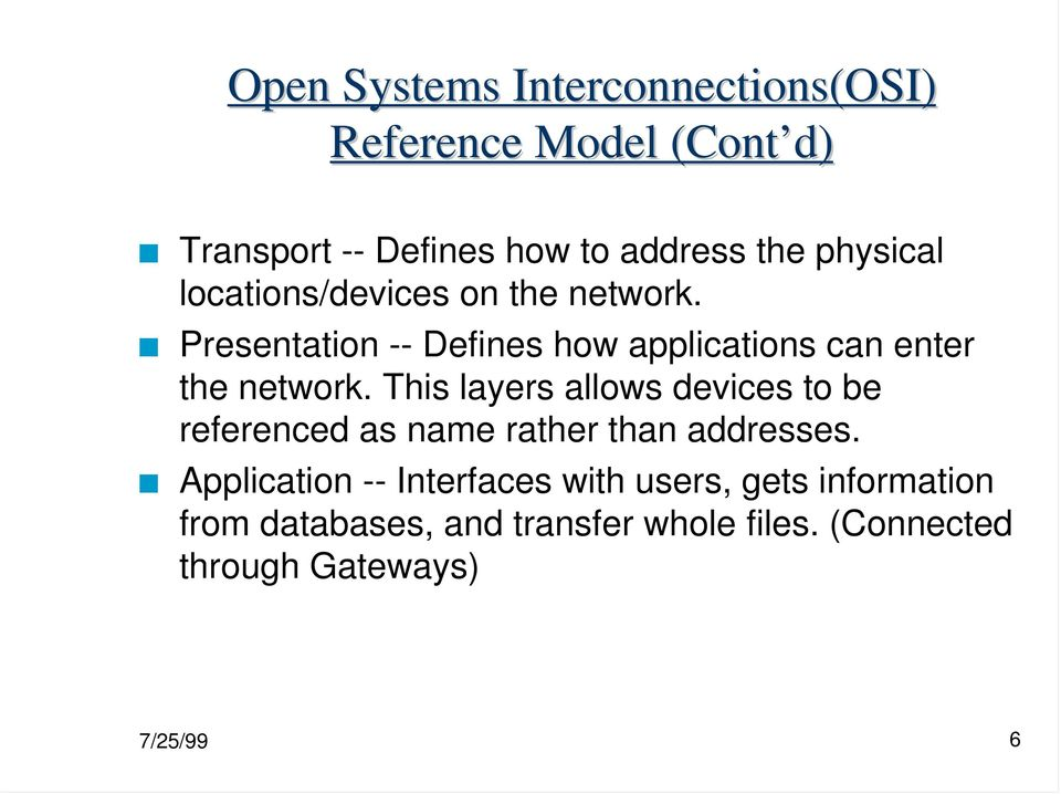Presentation -- Defines how applications can enter the network.