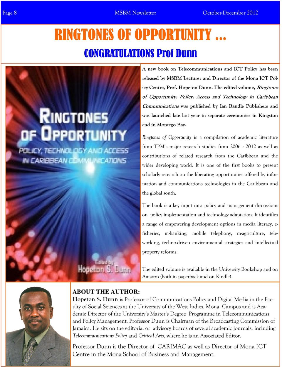 The edited volume, Ringtones of Opportunity: Policy, Access and Technology in Caribbean Communications was published by Ian Randle Publishers and was launched late last year in separate ceremonies in