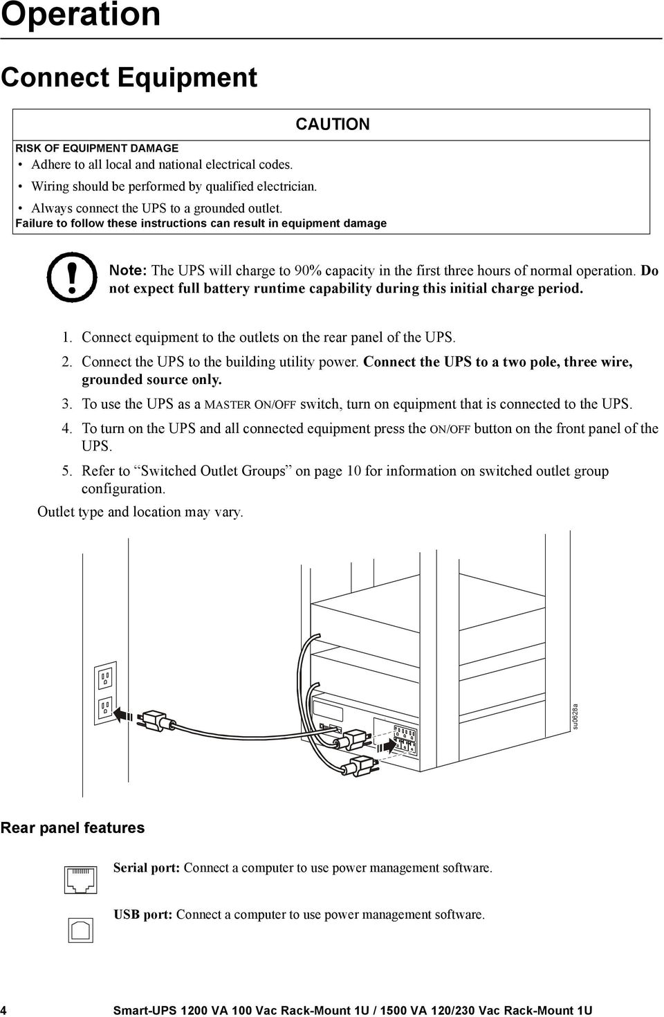 Do not epect full battery runtime capability during this initial charge period. 1. Connect equipment to the outlets on the rear panel of the UPS. 2. Connect the UPS to the building utility power.