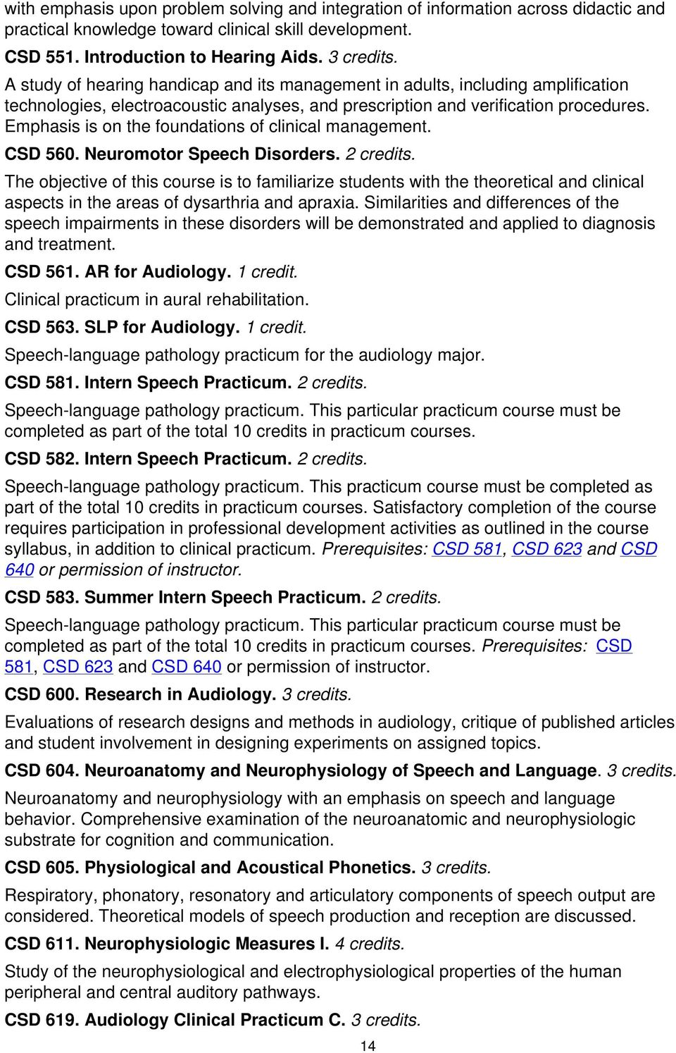 Emphasis is on the foundations of clinical management. CSD 560. Neuromotor Speech Disorders. 2 credits.