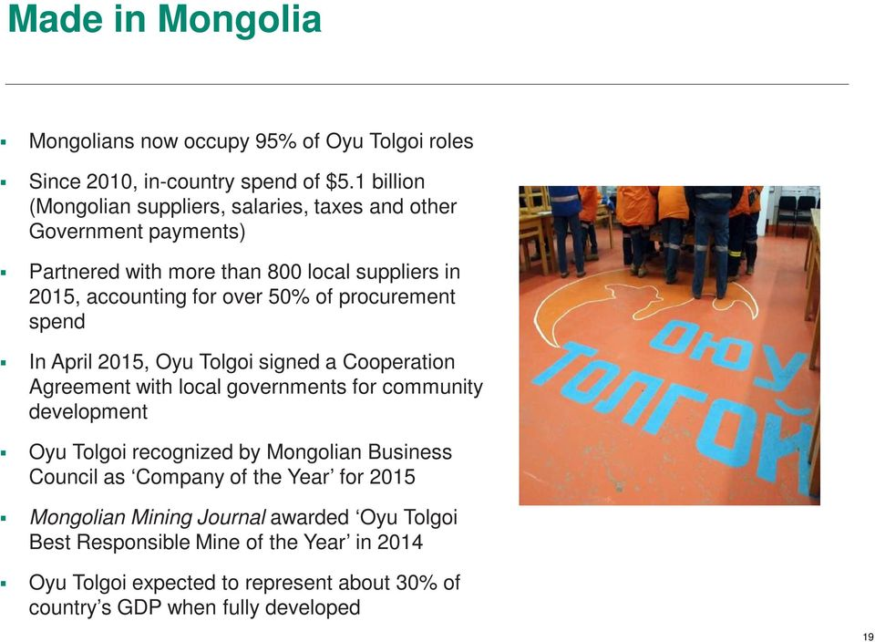 of procurement spend In April 2015, Oyu Tolgoi signed a Cooperation Agreement with local governments for community development Oyu Tolgoi recognized by