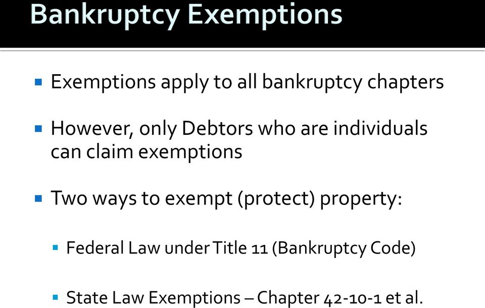 to exempt (protect) property: Federal Law under Title 11