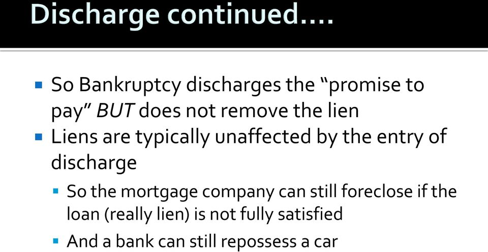 discharge So the mortgage company can still foreclose if the