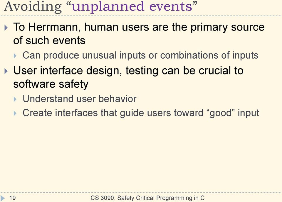 inputs User interface design, testing can be crucial to software safety