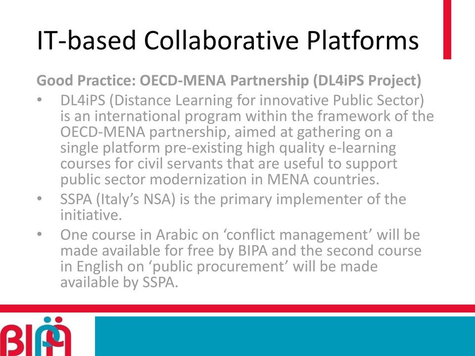 for civil servants that are useful to support public sector modernization in MENA countries. SSPA (Italy s NSA) is the primary implementer of the initiative.
