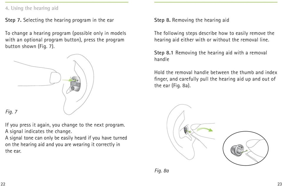 Removing the hearing aid The following steps describe how to easily remove the hearing aid either with or without the removal line. Step 8.