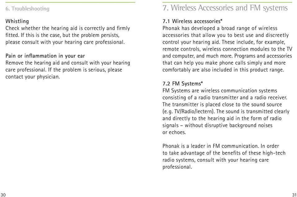 Wireless Accessories and FM systems 7.1 Wireless accessories* Phonak has developed a broad range of wireless accessories that allow you to best use and discreetly control your hearing aid.