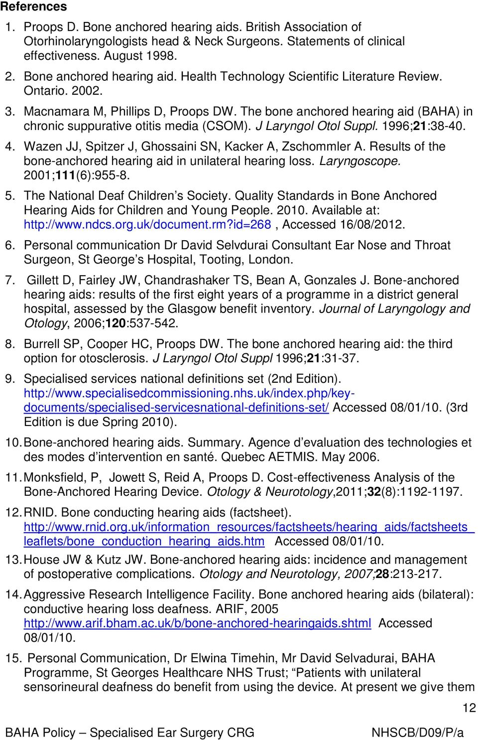 Wazen JJ, Spitzer J, Ghossaini SN, Kacker A, Zschommler A. Results of the bone-anchored hearing aid in unilateral hearing loss. Laryngoscope. 2001;111(6):955-8. 5.